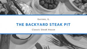 The Backyard Steak Pit is a classic steakhouse in Gurnee, Illinois