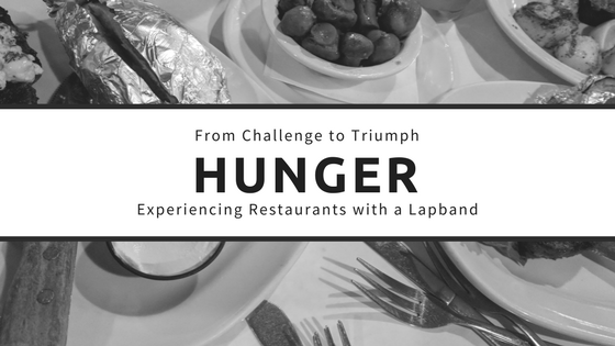 Hunger –  Challenge to Triumph – Restaurant Dining after Lapband Surgery
