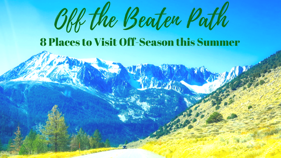 Off the Beaten Path – 8 Places to Visit Off-Season this Summer