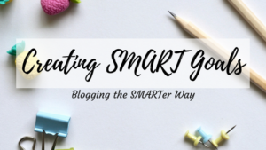 Blogging the SMARTer Way Creating SMART Goals