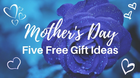 Five Free Mother's Day Gift Ideas