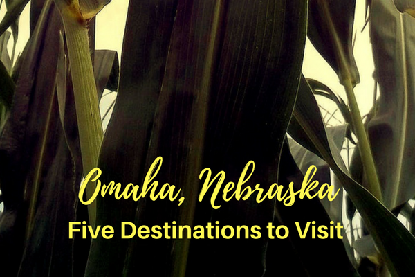 Five Fantastic Destinations in Omaha, Nebraska