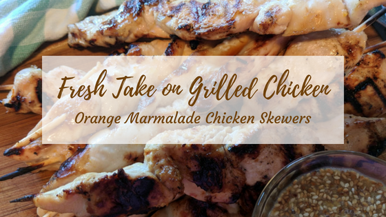 Fresh Take on Grilled Chicken – Orange Marmalade Chicken Skewers