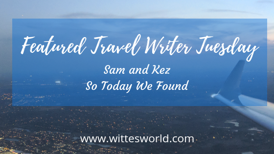 Featured Travel Writer Tuesday with Sam and Kez
