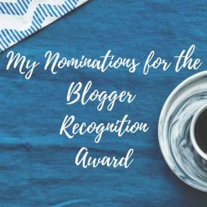 My Nominations for the Blogger Recognition Award