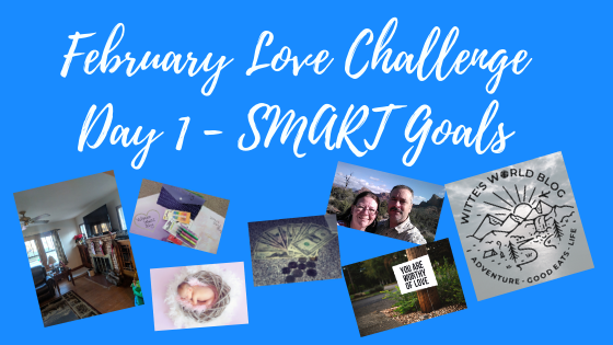 February 1st Love Challenge Post – Create SMART GOALS for FEBRUARY