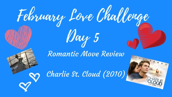 Romantic Movie Review – Charlie St. Cloud – Day 6 of February Love Challenge