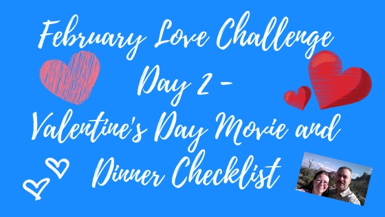 Valentine's Day Movie and Dinner Checklist – Day 2 of the February Love Challenge